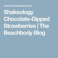 Shakeology Chocolate-Dipped Strawberries | The Beachbody Blog