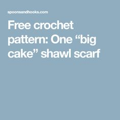 "Free crochet pattern: One ""big cake"" shawl scarf"