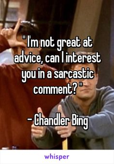 "not great at advice, can I interest you in a sarcastic comment?"" - Chandler Bing""I'm not great at advice, can I interest you in a sarcastic comment? First Date Funny, Fun First Dates, Movies Quotes, Funny Movies, Funny Movie Quotes, Humor Quotes, Sarcasm Quotes, Memes Humor, Serie Friends"