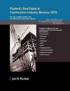 Plunkett's Real Estate & Construction Industry Almanac 2010  A complete market research package. Provides our detailed trends analysis and statistics of all facets of the real estate and construction industry, including architecture, engineering, hotels, housing, property management, finance, operations, mortgages,   http://www.eurospanbookstore.com/