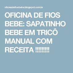 OFICINA DE FIOS BEBE: SAPATINHO BEBE EM TRICÔ MANUAL COM RECEITA !!!!!!!!!