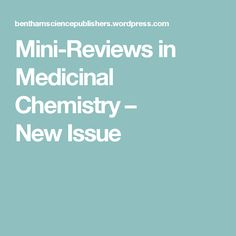 Mini-Reviews in Medicinal Chemistry – New Issue #benthamscience #benthamsciencepublisher www.benthamscience.com www.minireviewsinmedicinalchemistry.com