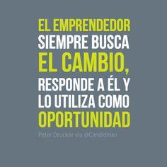 """""""El #Emprendedor siempre busca el cambio, responde a él y lo utiliza como #Oportunidad"""". #PeterDrucker #Citas #Frases @Candidman"""