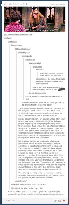 Voldemort is the villain we never hope to face Umbridge is the villain we face everyday (fixed it)