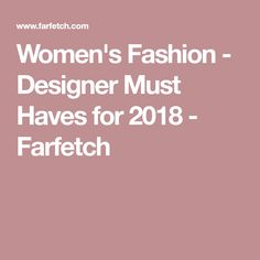 Women's Fashion - Designer Must Haves for 2018 - Farfetch