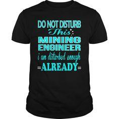 MINING ENGINEER Do Not Disturb I Am Disturbed Enough Already T-Shirts, Hoodies. CHECK PRICE ==► https://www.sunfrog.com/LifeStyle/MINING-ENGINEER--DISTURB-Black-Guys.html?id=41382