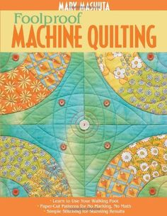 Foolproof Machine Quilting: Learn to Use Your Walking Foot Paper-Cut Patterns for No Marking, No Math Simple Stitching for Stunning Results.