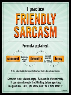Why is it my problem that you are sarcasm impaired?