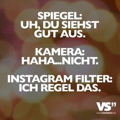 Spiegel: Uh, du siehst gut aus. Kamera: Haha...nicht. Instagram Filter: Ich regel das.