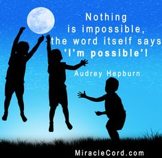 Nothing is impossible; the word itself says 'I'm possible'! Audrey Hepburn. MiracleCord.com #possible