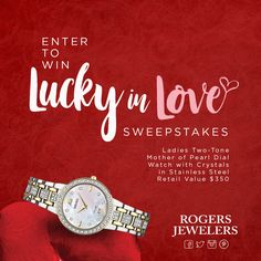 "Win a Ladies Two-Tone Mother of Pearl Dial Watch with Crystals in Stainless Steel, Retail Value $350 from Rogers Jewelers in the ""Lucky in Love"" Sweepstakes."