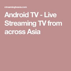 Android TV - Live Streaming TV from across Asia
