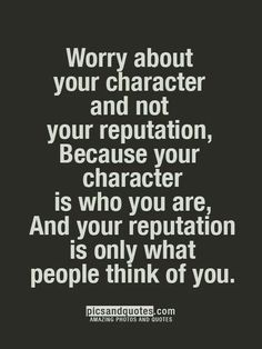 Very true to an extent, but your reputation generally reflects your character Life Quotes Love, Great Quotes, Quotes To Live By, Awesome Quotes, Peace Quotes, Work Quotes, Change Quotes, Too Nice Quotes, Quote Life