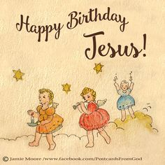 Happy birthday, Jesus I'm so glad it's Christmas All the tinsel and lights And the presents are nice But the real gift is You  Happy birthday, Jesus I'm so glad it's Christmas All the carols and bells Make the holiday swell And it's all about You  Happy birthday, Jesus Jesus I love You (Carol Cymbala) www.facebook.com/PostcardsFromGod