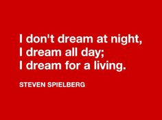 I dont dream at night, i dream all day; i dream for a living. Imagine living your dream all day! Oh hell yea. Motivational Quotes, Inspirational Quotes, Truth To Power, Development Quotes, Personal Development, Clever Quotes, Richard Branson, Steven Spielberg, Dream Quotes