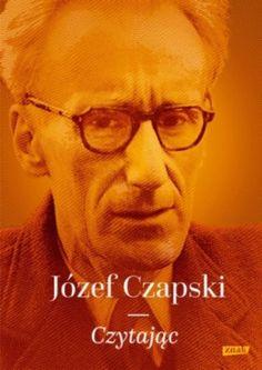 """Józef Czapski, """"Czytając"""", wybrał, opracował i wstępem poprzedził Jan Zieliński, Znak, Kraków 2015. 415 stron"""