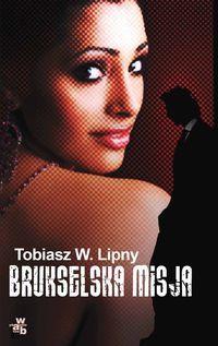 Tobiasz W. Lipny: Brukselska misja http://lubimyczytac.pl/ksiazka/27746/brukselska-misja
