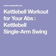 Kettlebell Workout for Your Abs : Kettlebell Single-Arm Swing