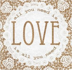 Love is all you need. . .