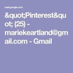 """Pinterest"" (25) - mariekeartland@gmail.com - Gmail"