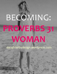 PROVERBS 31, PROVERBS 31 WOMAN, DAUGHTER BY DESIGN