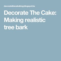 Decorate The Cake: Making realistic tree bark