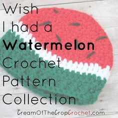 Cream of the Crop Crochet~ Watermelon crochet patterns {free pattern collection} #handmade