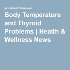 Body Temperature and Thyroid Problems | Health & Wellness News