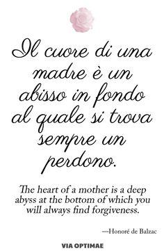 Il cuore di una madre è un abisso in fondo al quale si trova sempre un perdono. citazione - quote in translation su www.viaoptimae.com