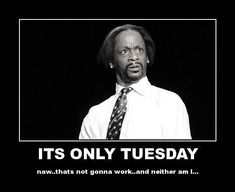 """101 Tuesday Memes - """"It's only Tuesday.That's not gonna work. Tuesday Quotes Funny, Love Memes Funny, Tuesday Humor, Funny Minion Memes, Taco Tuesday, Funny Stuff, Funny Pics, Funny Quotes, Work Memes"""