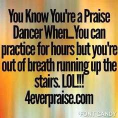 You Know You're a Praise Dancer When...LOL!!! http://4everpraise.com #dance #praisedance