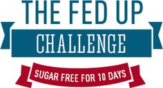 The Fedup Challenge - sugar free for 10 days.  Have you seen the Fed Up Movie yet? A must-see for all. http://fedupmovie.com/#/page/fedupchallenge  Katie Couric, producer