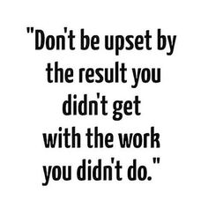 Don't be upset by the result you didn't get with the work you didn't do. #weightloss