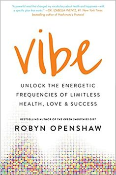 Vibe: Unlock the Energetic Frequencies of Limitless Health, Love & Success: Robyn Openshaw: 9781501163289: Amazon.com: Books