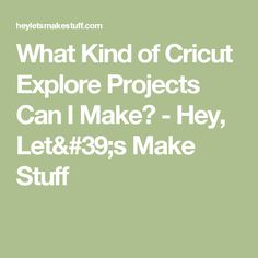 What Kind of Cricut Explore Projects Can I Make? - Hey, Let& Make Stuff What You Can Do, I Can, Let It Be, Cricut Explore Projects, Cricut Help, Cricut Craft Room, Canning, Home Canning, Conservation