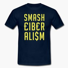 "Smash Liberalism! antiliberal t-shirt.  https://shop.spreadshirt.fi/revolt-noir/""smash liberalism""-A106415923?appearance=4"