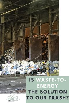 What exactly is waste-to-energy and is it the solution to our ever consuming and trash generating society? Is this a zero waste solution?