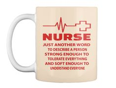Nurse Just Another Word To Describe A Person Strong Enough To Tolerate Everything And Soft Enough To Understand Everyone Creme Coffee Mug