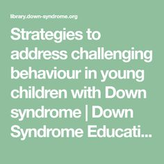 Strategies to address challenging behaviour in young children with Down syndrome | Down Syndrome Education Online