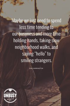 """Quotes: """"Maybe we just need to spend less time tending to our busyness and more time holding hands, taking slow neighborhood walks, and saying """"hello"""" to smiling strangers. *love this quote, this happy list, and this Becoming UnBusy site"""" Things To Do Today, Things To Think About, Safety Rules For Kids, Positive Parenting Solutions, Positive Discipline, Talking To You, Have Time, Are You Happy, Quotes To Live By"""