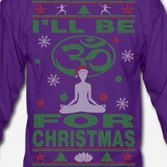 I'LL Be Om for Christmas Ugly Sweater-style Sweatshirt and t-shirts. #namaste #tshirt