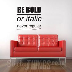 www.stickythings.co.za Here is our Office Wall Art Decal Quote: Be Bold or Italic, Never Regular. Order Online, delivery throughout South Africa. Free Gift with every Order. #stickythingswallstickers