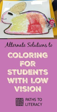 Using textured materials to color or create collages are a great alternative for students with low vision.