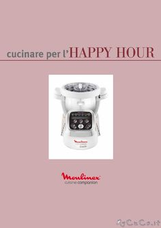 Nuovo Ricettario: Happy Hour - http://www.mycuco.it/cuisine-companion-moulinex/nuovo-ricettario-happy-hour/?utm_source=PN&utm_medium=Pinterest&utm_campaign=SNAP%2Bfrom%2BMy+CuCo