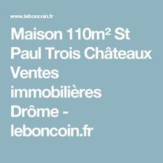 Maison 110m² St Paul Trois Châteaux Ventes immobilières Drôme - leboncoin.fr