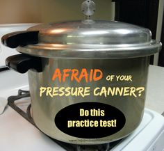 Afraid of your Pressure Canner? Do This Practice Test  http://preparednessmama.com/pressure-canner-test/
