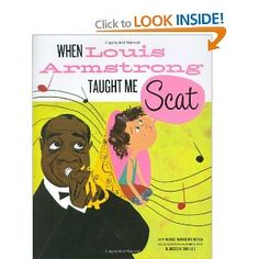 When Louis Armstrong Taught Me Scat - Like, the best book for music loving preschoolers ever!