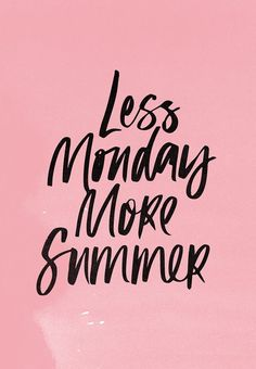 A new week is almost upon us, less Monday more summer, pleeeeease!