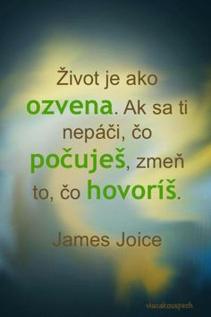 Život je jako ozvěna. Když se ti nelíbí co slyšíš, změň to, co říkáš. Great Quotes, Inspirational Quotes, Best Self, True Words, Favorite Quotes, Quotations, Poems, Life Quotes, Wisdom