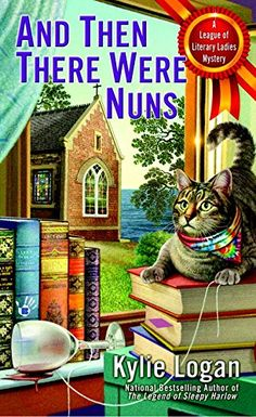 And Then There Were Nuns (League of Literary Ladies) by Kylie Logan 3-1-16